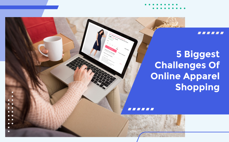 5 Biggest Challenges Of Online Apparel Shopping