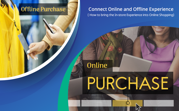 Connect Online and Offline Experience (How to bring the In-store Experience into Online Shopping)