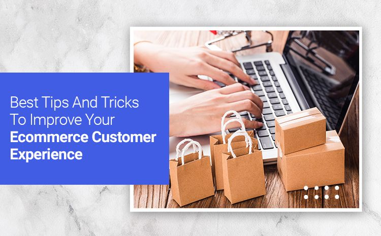 Best Tips And Tricks To Improve Your E-commerce Customer Experience