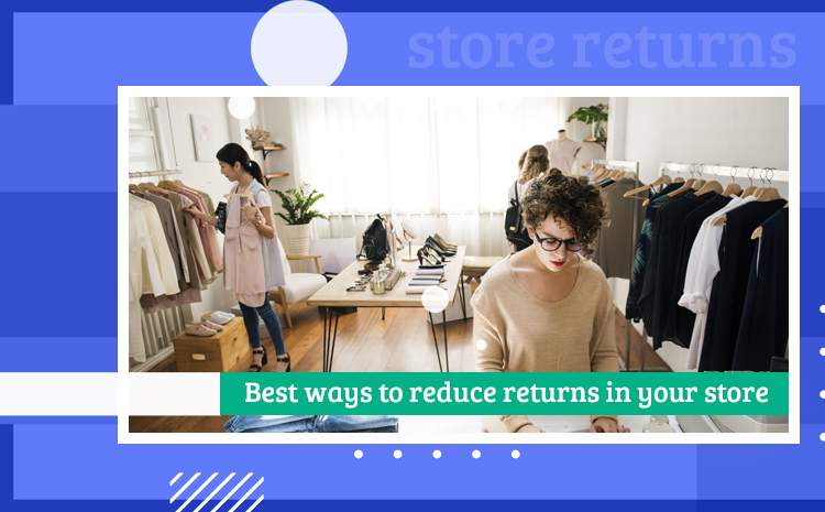 Best ways to reduce returns in your store