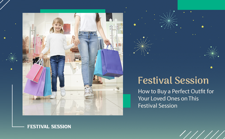 How to Buy a Perfect Outfit for Your Loved Ones on This Festival Session